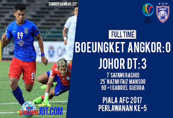 Piala AFC 2017: Boeungket Angkor FC 0 JDT 3, Laporan Dan Video Highlights