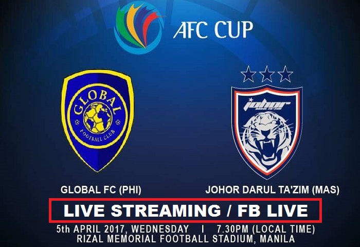 Piala AFC 2017: Global FC Vs JDT Live Streaming