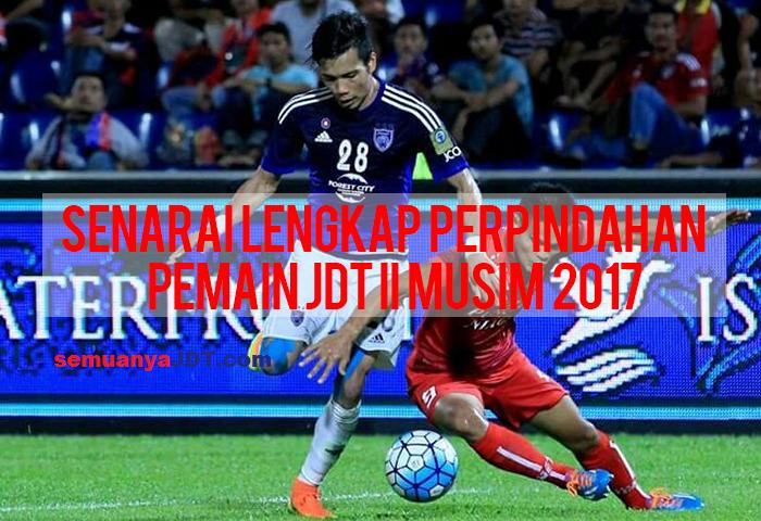 Senarai Lengkap Perpindahan Pemain JDT II Musim 2017