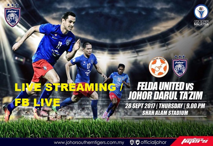 Liga Super 2017: Felda United Vs JDT Live Streaming
