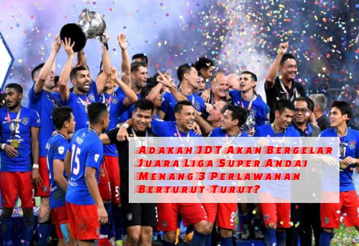 Analisa: Adakah JDT Akan Bergelar Juara Liga Super Andai Menang 3 Perlawanan Berturut-Turut?